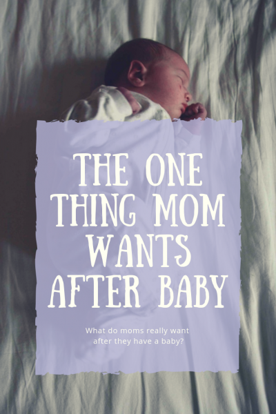The One Thing Most Moms Want After Baby Is Born.