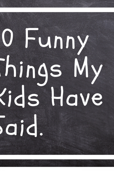 10 Funny Things My Kids Have Said.