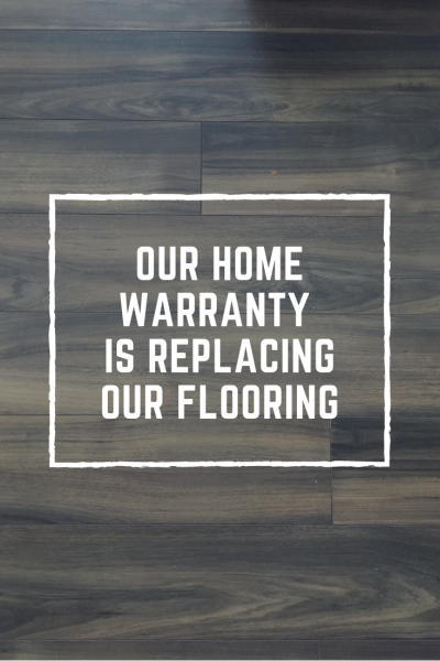 Our Home Warranty is Replacing Our Laminate Floors